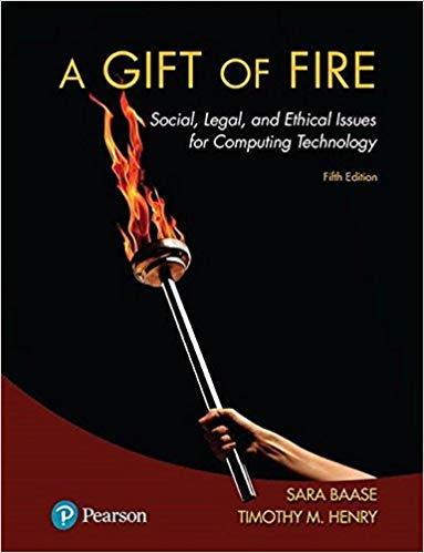 Test bank for A Gift of Fire: Social, Legal, and Ethical Issues for Computing Technology 5th Edition by Sara Baase