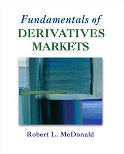 Test bank for Fundamentals of Derivatives Markets by Robert L. McDonald