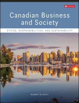 Test bank for Canadian Business & Society: Ethics, Responsibilities, And Sustainability 5th Canadian Edition by Robert Sexty